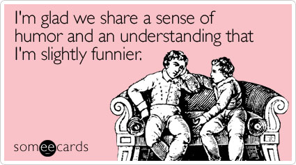 glad-share-sense-humor-friendship-ecard-someecards