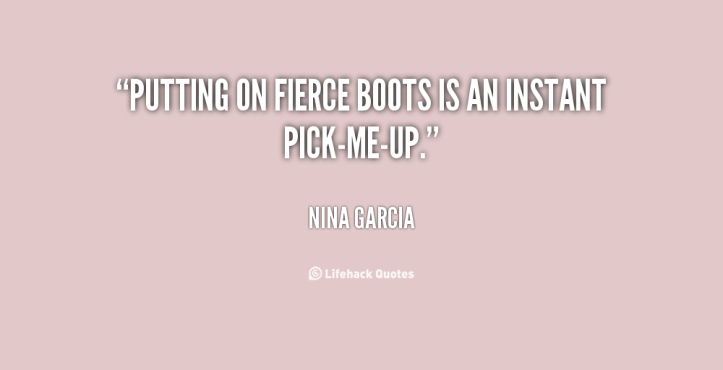 quote-Nina-Garcia-putting-on-fierce-boots-is-an-instant-15670