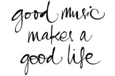 good music makes a good life