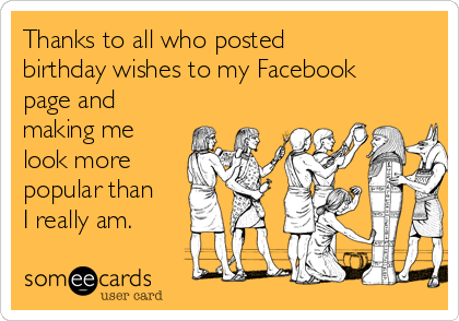 thanks-to-all-who-posted-birthday-wishes-to-my-facebook-page-and-making-me-look-more-popular-than-i-really-am-e217d